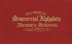 The Book of Ornamental Alphabets Ancient & Mediaeval