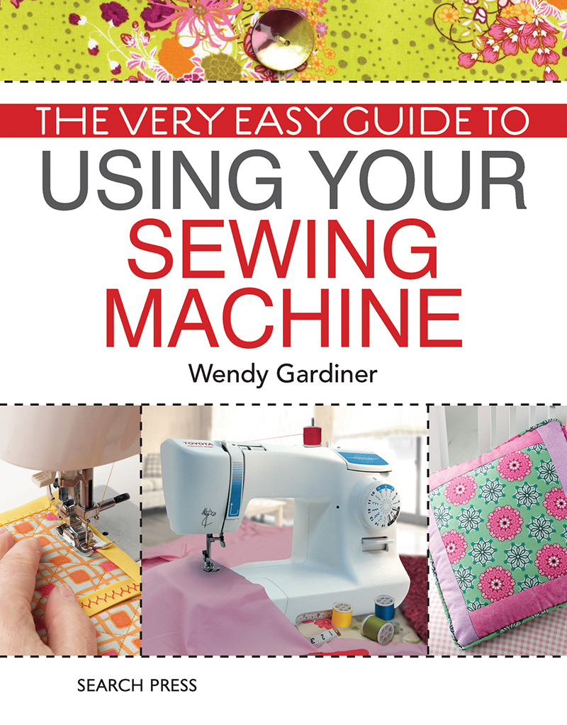 The Very Easy Guide to Using Your Sewing Machine